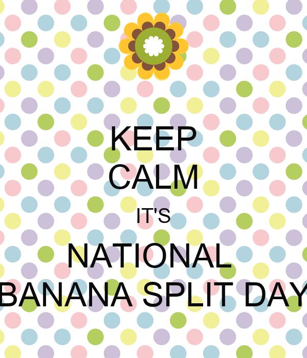KEEP CALM IT'S NATIONAL BANANA SPLIT DAY - KEEP CALM AND CARRY ON ...