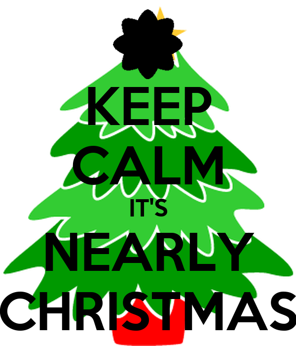 KEEP CALM IT'S NEARLY CHRISTMAS