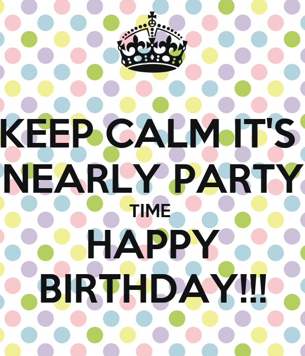 Keep calm it s nearly party time happy birthday keep calm and