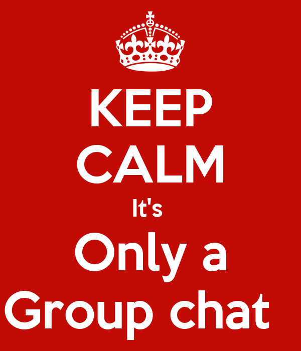 KEEP CALM It's Only a Group chat Poster | summerlove | Keep Calm-o ...
