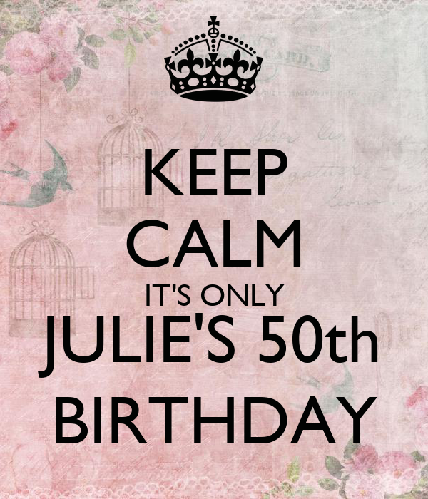 KEEP CALM IT'S ONLY JULIE'S 50th BIRTHDAY Poster