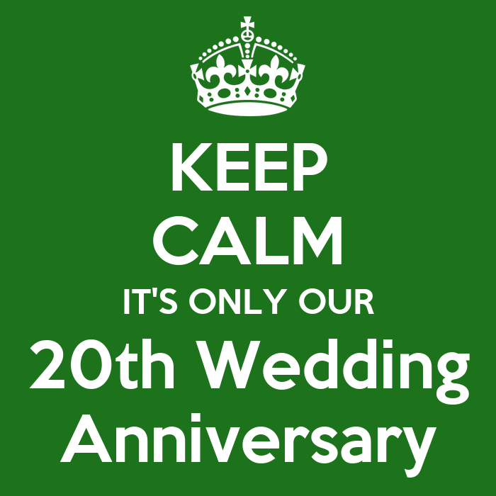 Keep Calm It S Only Our 20th Wedding Anniversary Poster