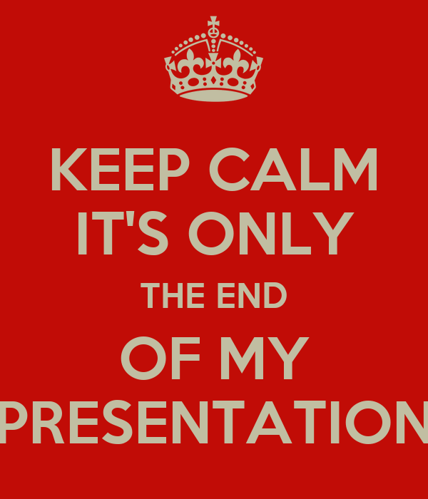 keep calm it s only the end of my presentation poster
