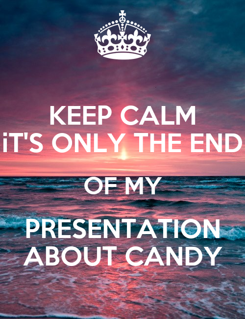 keep calm it s only the end of my presentation about
