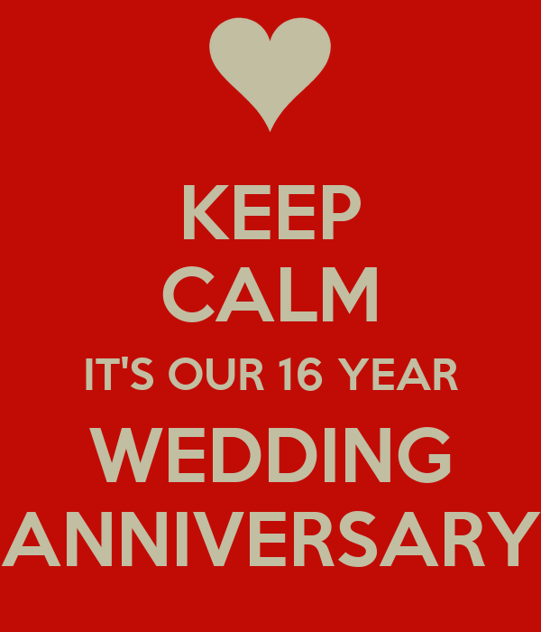 KEEP CALM IT S OUR 16 YEAR WEDDING ANNIVERSARY KEEP CALM AND CARRY