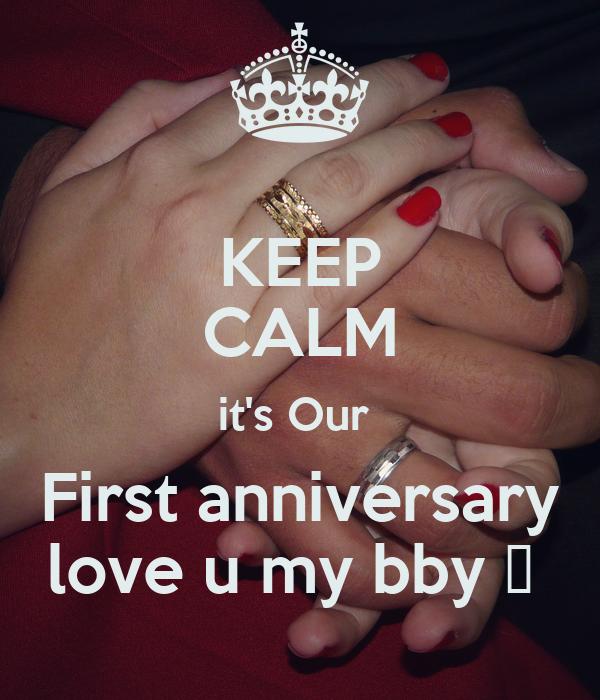Love U: KEEP CALM It's Our First Anniversary Love U My Bby