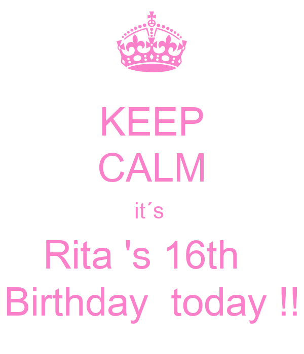 KEEP CALM It´s Rita 's 16th Birthday Today !! Poster