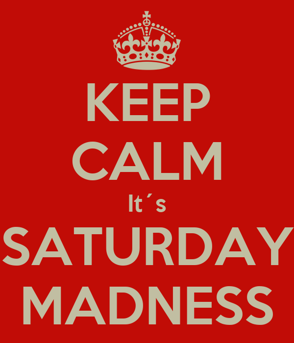 keep-calm-it-s-saturday-madness.png