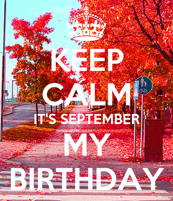KEEP CALM ITS SEPTEMBER MY BIRTHDAY   KEEP CALM AND CARRY ON Image Gener.