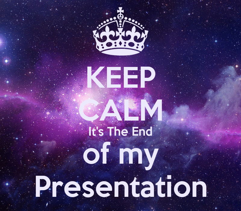keep calm it s the end of my presentation keep calm and
