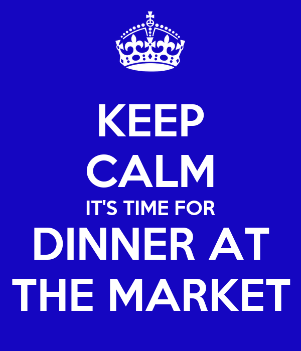 keep calm it 39 s time for dinner at the market poster well. Black Bedroom Furniture Sets. Home Design Ideas