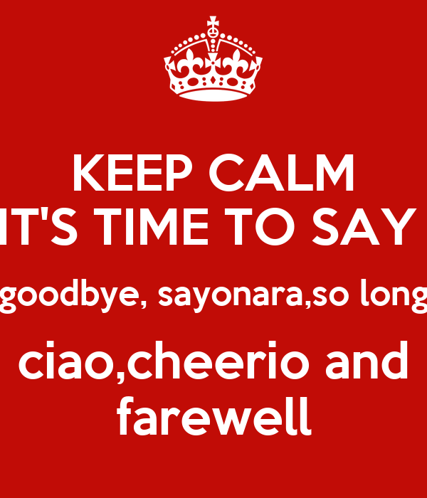 Image result for time to say goodbye