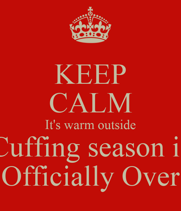 Cuffing season over