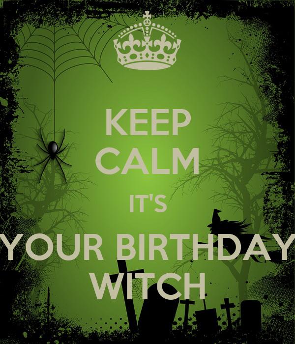 witch birthday KEEP CALM IT'S YOUR BIRTHDAY WITCH Poster | Chab | Keep Calm o Matic witch birthday