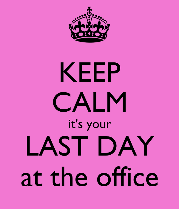 KEEP CALM it's your LAST DAY at the office Poster | jane ...