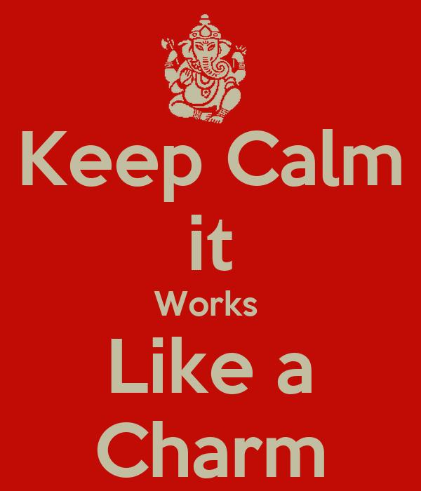 keep calm it works like a charm keep calm and carry on