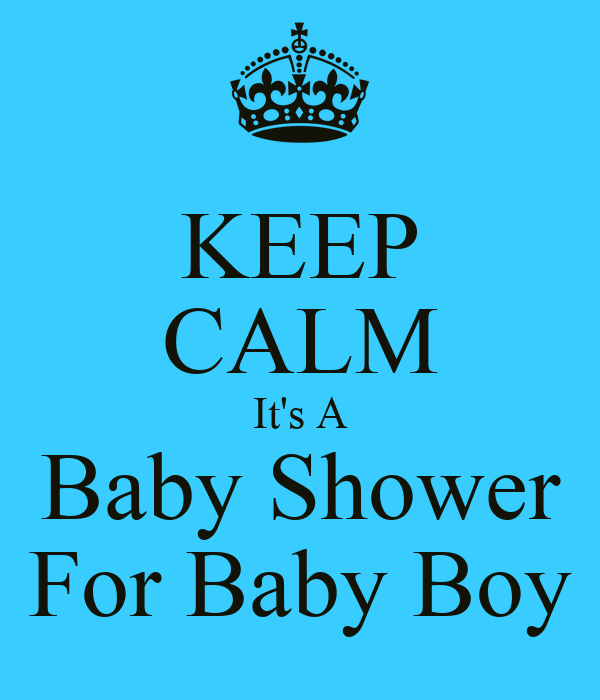 keep calm it 39 s a baby shower for baby boy keep calm and carry on