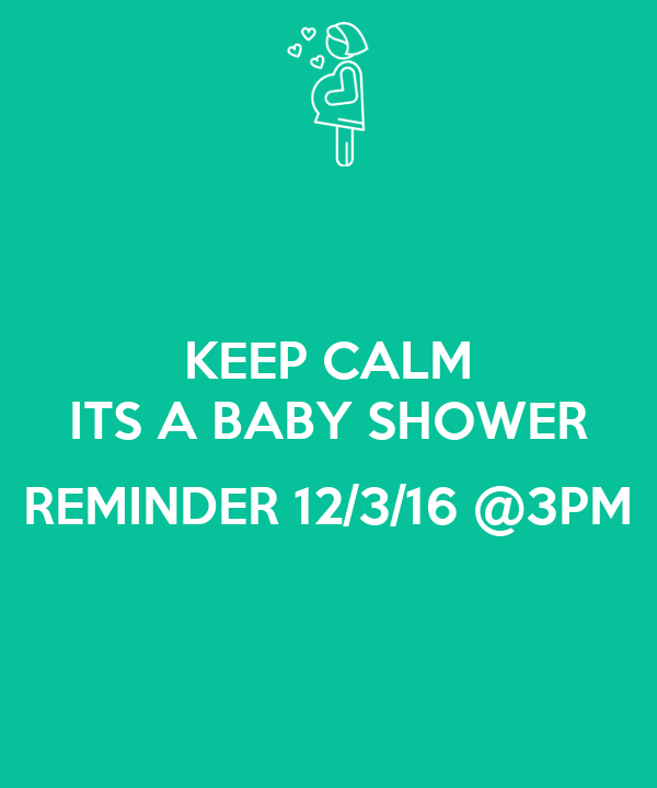 Keep Calm Its A Baby Shower Reminder 12316 At 3pm Poster Sean