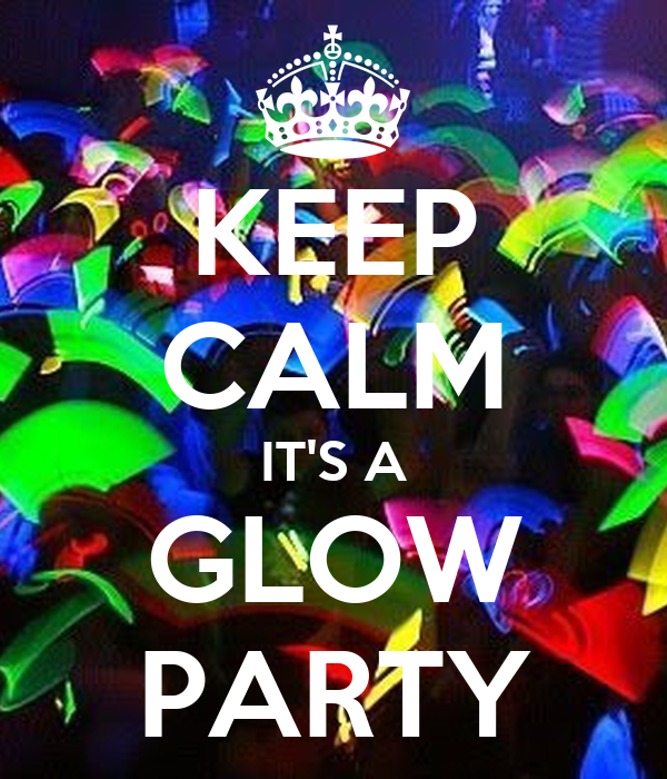 KEEP CALM ITS A GLOW PARTY Poster Leah Keep Calm o Matic