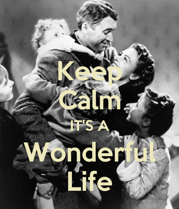 Keep Calm It 39 S A Wonderful Life Poster Jmk Keep Calm O Matic