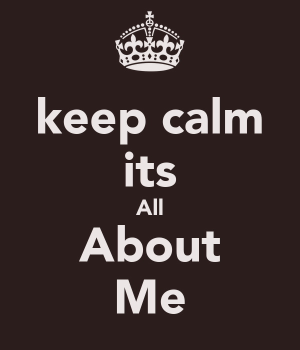 its all about me .