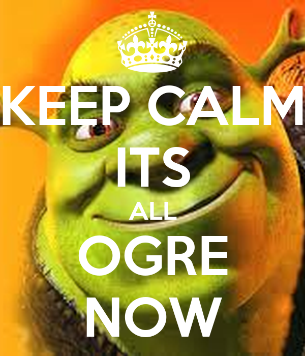 keep calm its all ogre now poster shelby keep calm o matic
