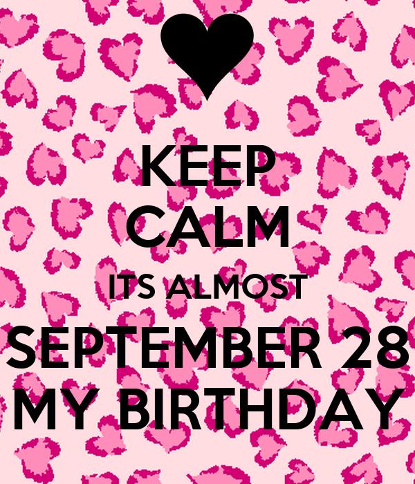 KEEP CALM ITS ALMOST SEPTEMBER 28 MY BIRTHDAY Poster  precious  Keep Calm-o...