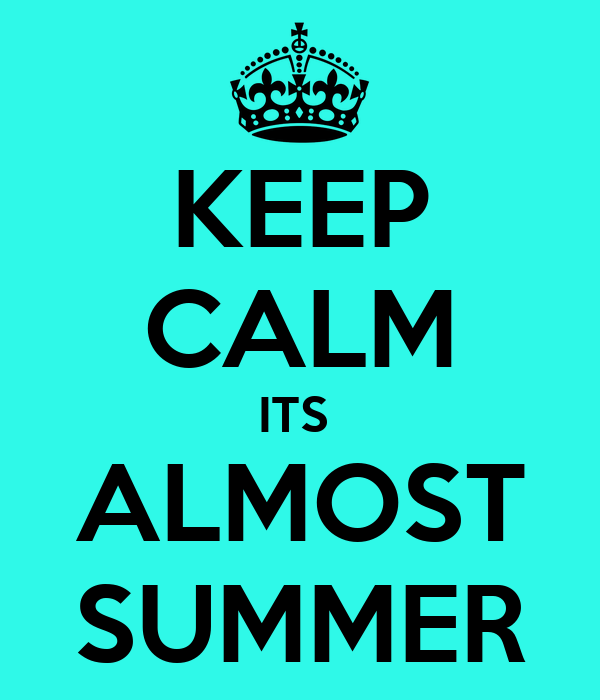 KEEP CALM ITS ALMOST SUMMER - KEEP CALM AND CARRY ON Image Generator