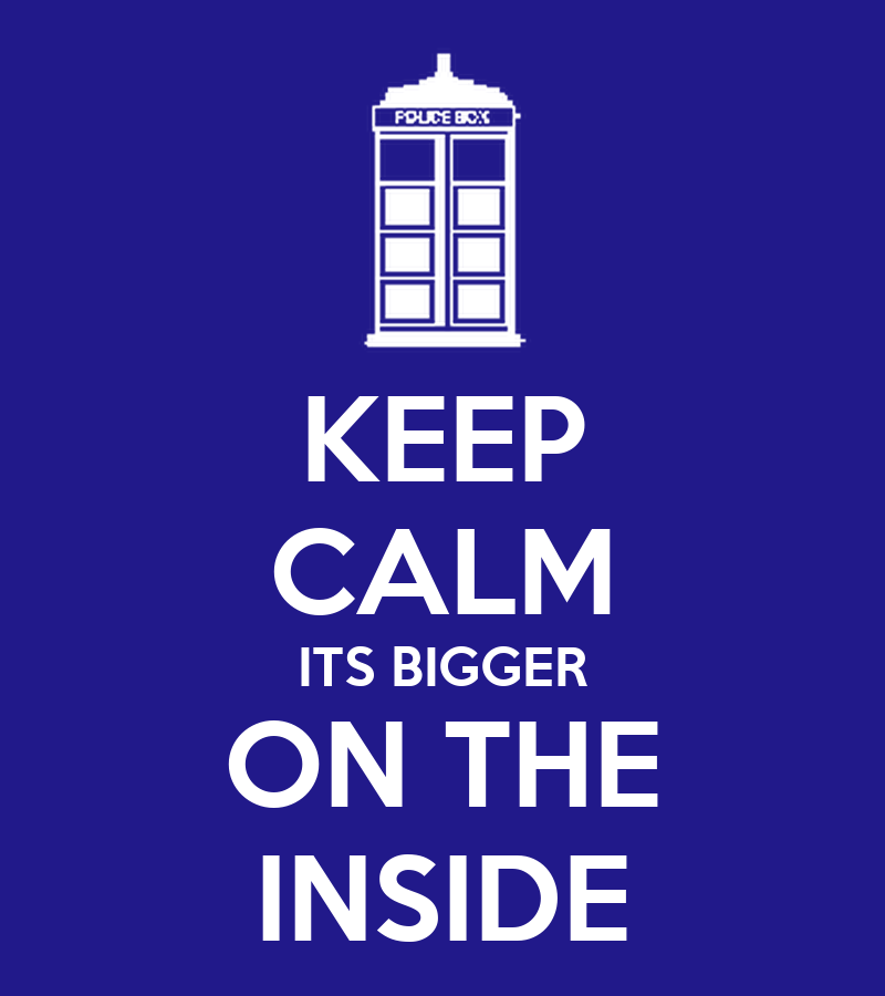 http://sd.keepcalm-o-matic.co.uk/i/keep-calm-its-bigger-on-the-inside-1.png