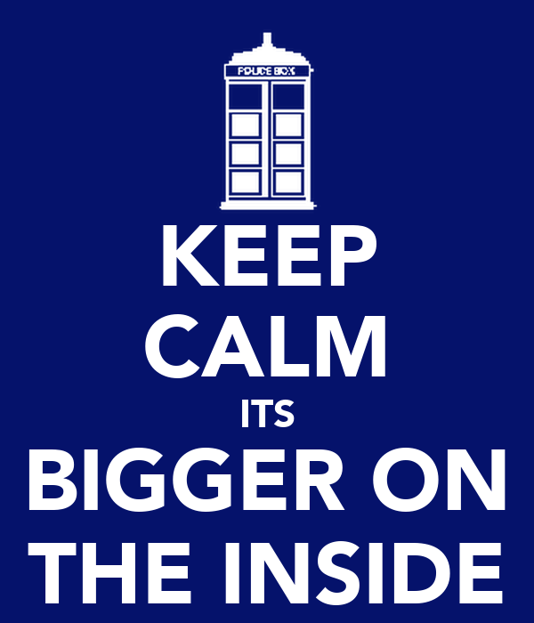 [Image: keep-calm-its-bigger-on-the-inside.png]