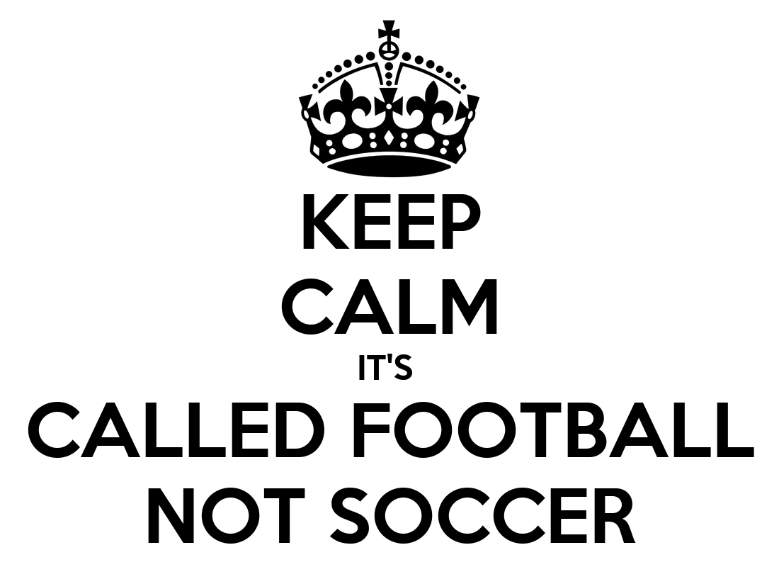 keep-calm-its-called-football-not-soccer