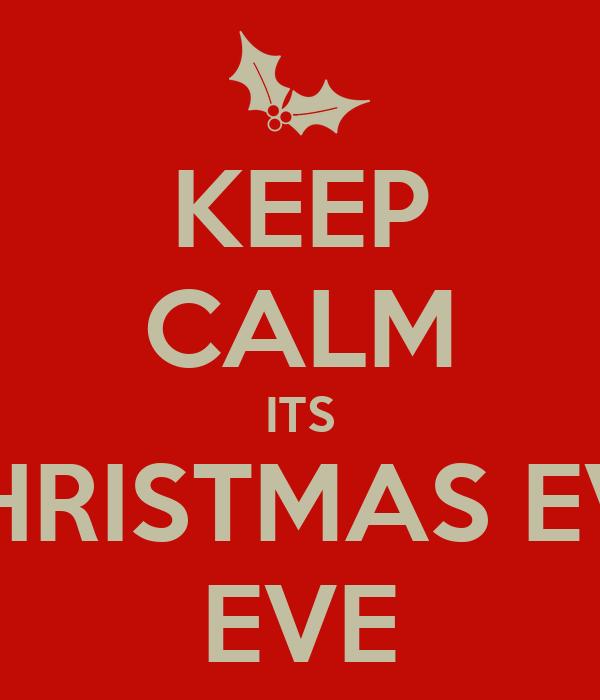 KEEP CALM ITS CHRISTMAS EVE EVE - KEEP CALM AND CARRY ON Image.