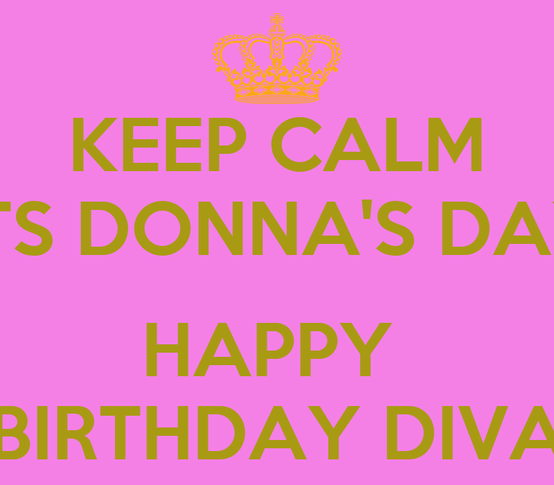 KEEP CALM ITS DONNA'S DAY HAPPY BIRTHDAY DIVA Poster