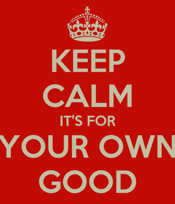 Keep calm it 39 s for your own good poster devin keep - Make your own keep calm wallpaper free ...