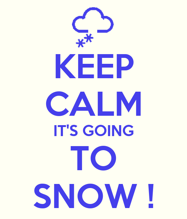 Keep Calm It 39 S Going To Snow Keep Calm And Carry On