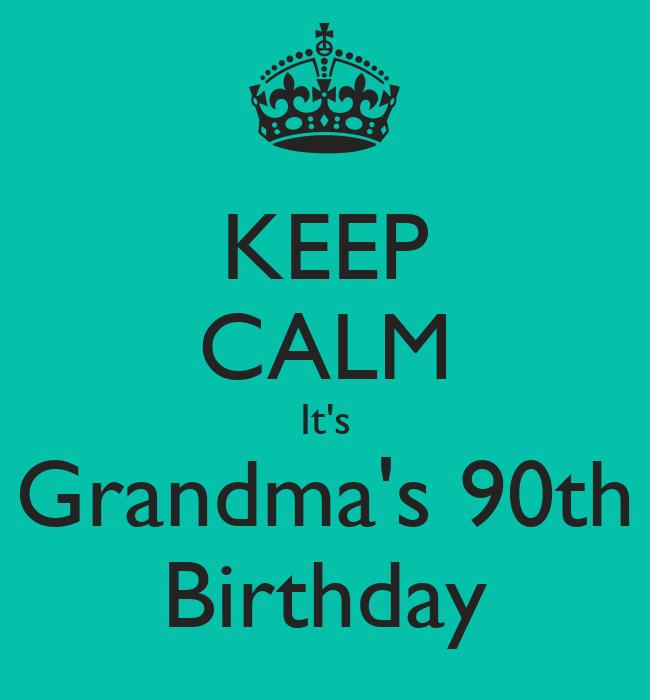 KEEP CALM Its Grandmas 90th Birthday Poster