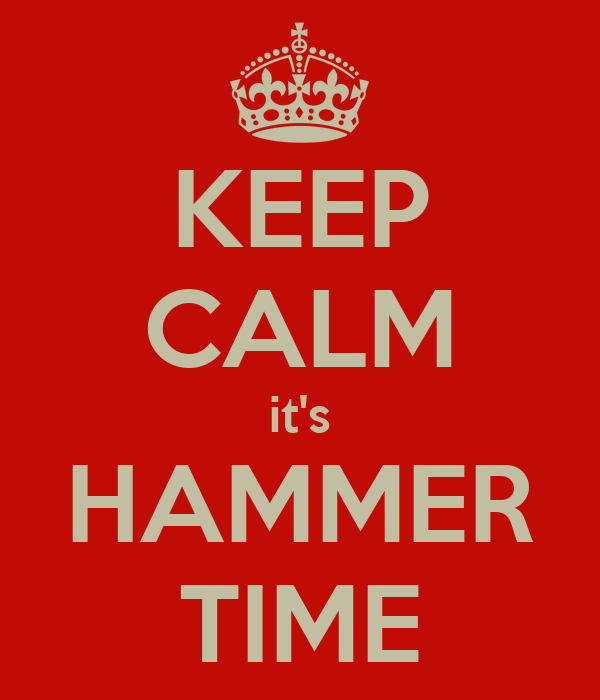KEEP CALM it's HAMMER TIME - KEEP CALM AND CARRY ON Image
