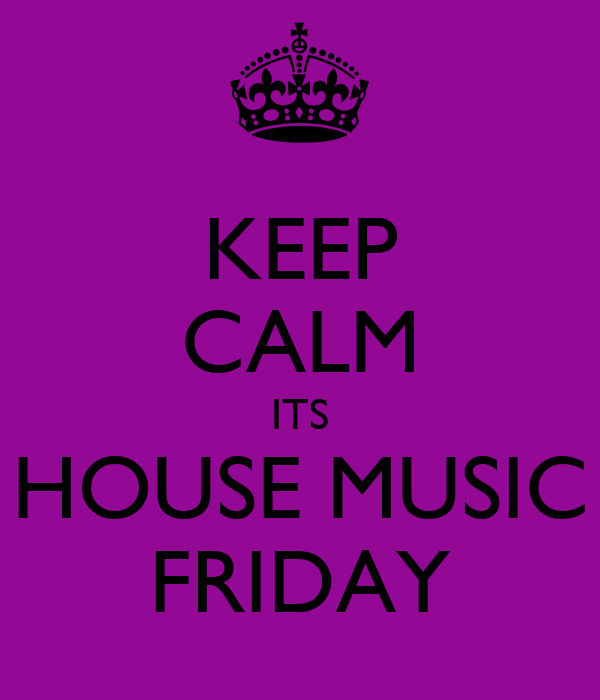 Keep calm its house music friday poster topdeck keep for House house house music