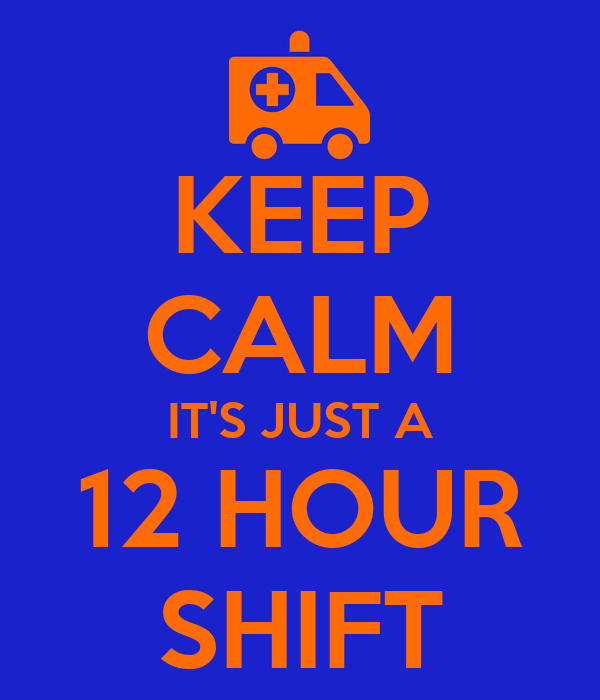 twelve hour shifts Nurses love twelve-hour shifts, or a three-day work week they optimize this  unique work schedule in order to maximize their lives.