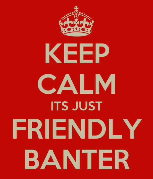 Friendly banter