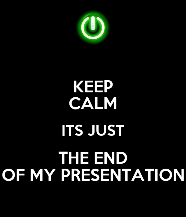 keep calm its just the end of my presentation poster