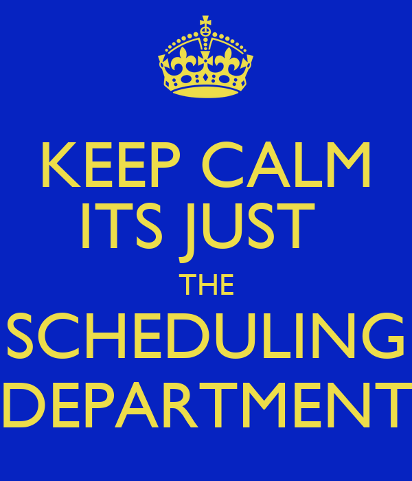 keep calm its just the scheduling department