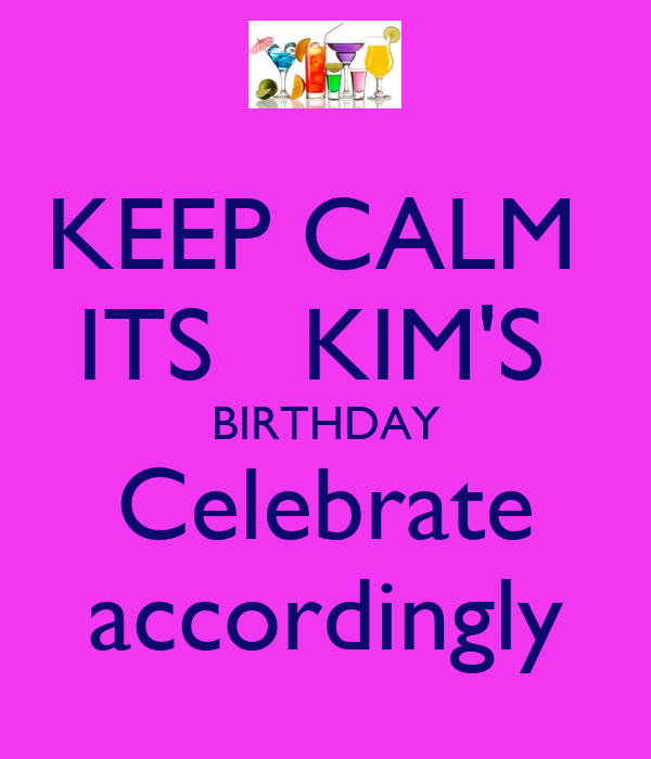 [Image: keep-calm-its-kim-s-birthday-celebrate-accordingly.png]