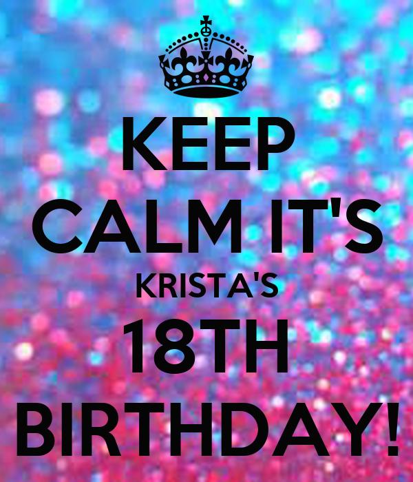 KEEP CALM IT'S KRISTA'S 18TH BIRTHDAY!
