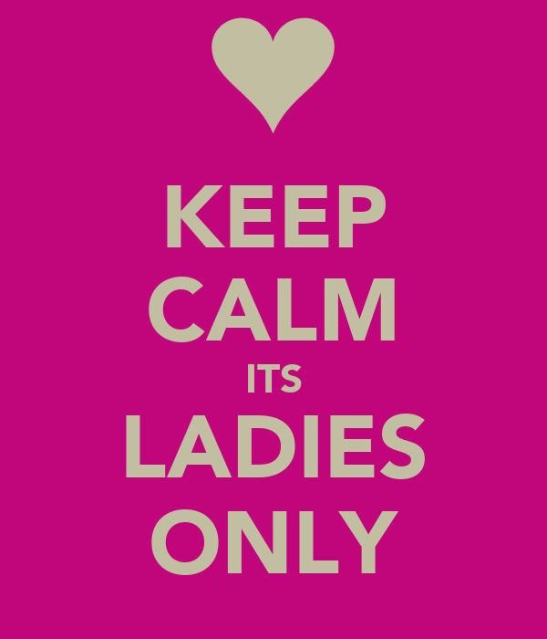 KEEP CALM ITS LADIES ONLY Poster | DJUWELZ | Keep Calm-o-Matic
