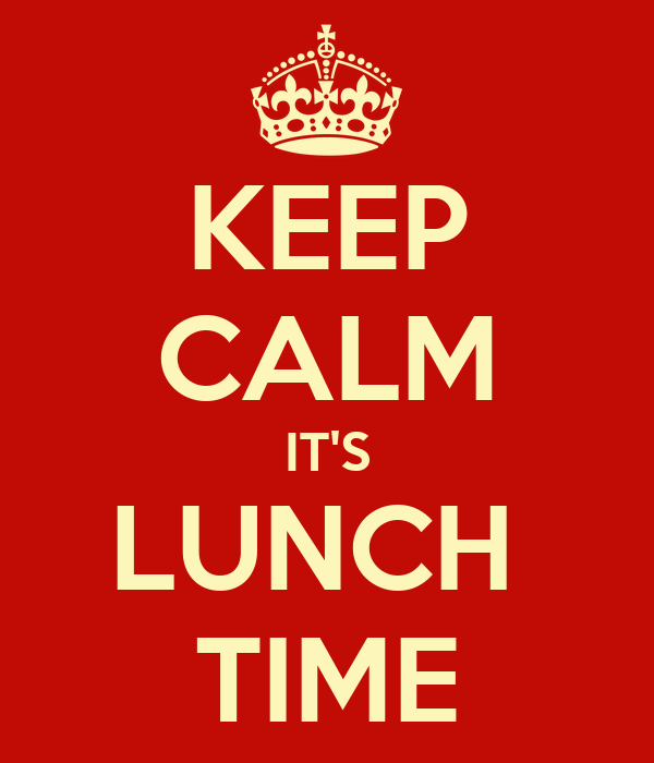Its Lunch Time Keep calm it's lunch time