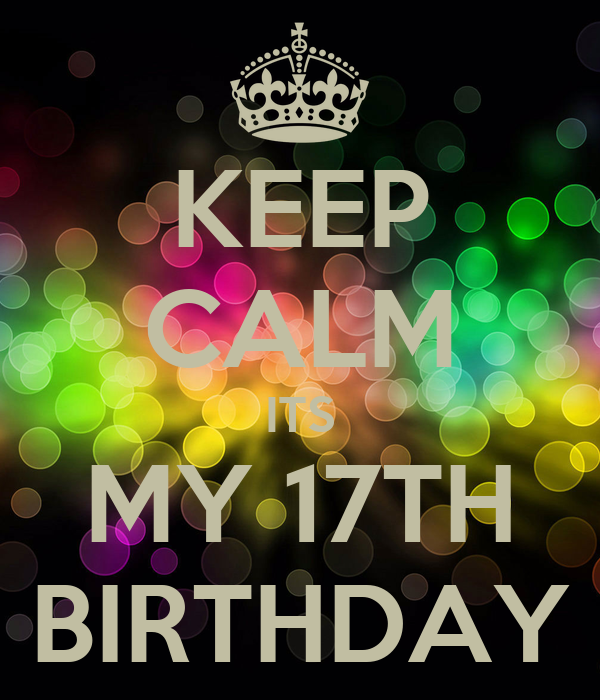 KEEP CALM ITS MY 17TH BIRTHDAY Poster | Alex | Keep Calm-o ...