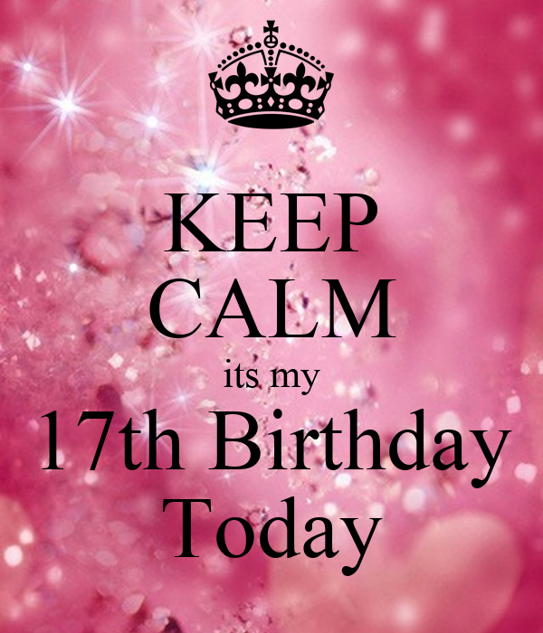 keep calm its my 17th birthday today poster nisha keep calm o matic