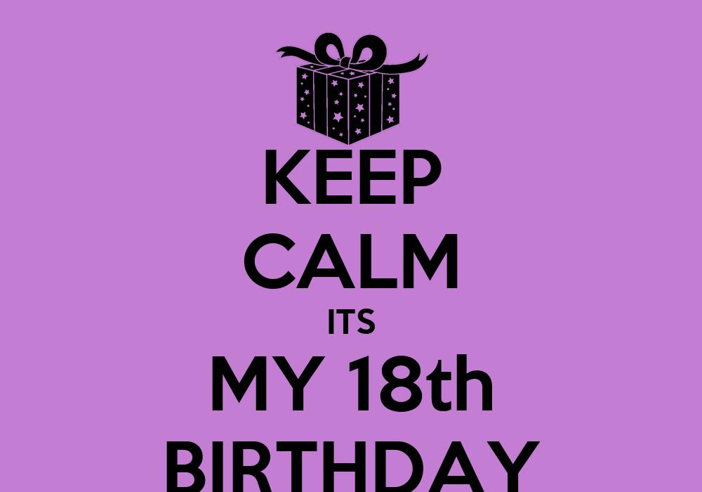 KEEP CALM ITS MY 18th BIRTHDAY Poster | Rino | Keep Calm-o ...
