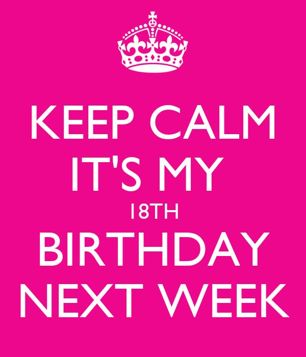 KEEP CALM IT'S MY 18TH BIRTHDAY NEXT WEEK Poster